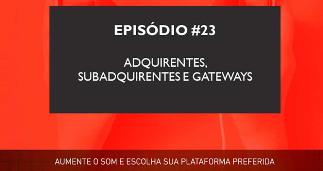 Podcast   Adquirentes, Subadquirentes e Gateways